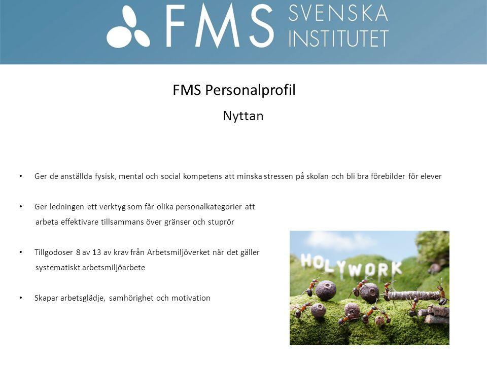 FMS Personalprofil Nyttan Ger de anställda fysisk, mental och social kompetens att minska stressen på skolan och bli bra förebilder för elever Ger led