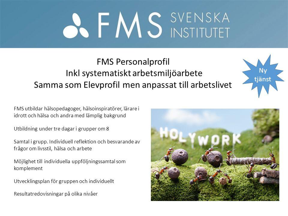 Resultatredovisningar på olika nivåer FMS Personalprofil Inkl systematiskt arbetsmiljöarbete Samma som Elevprofil men anpassat till arbetslivet Ny tjä