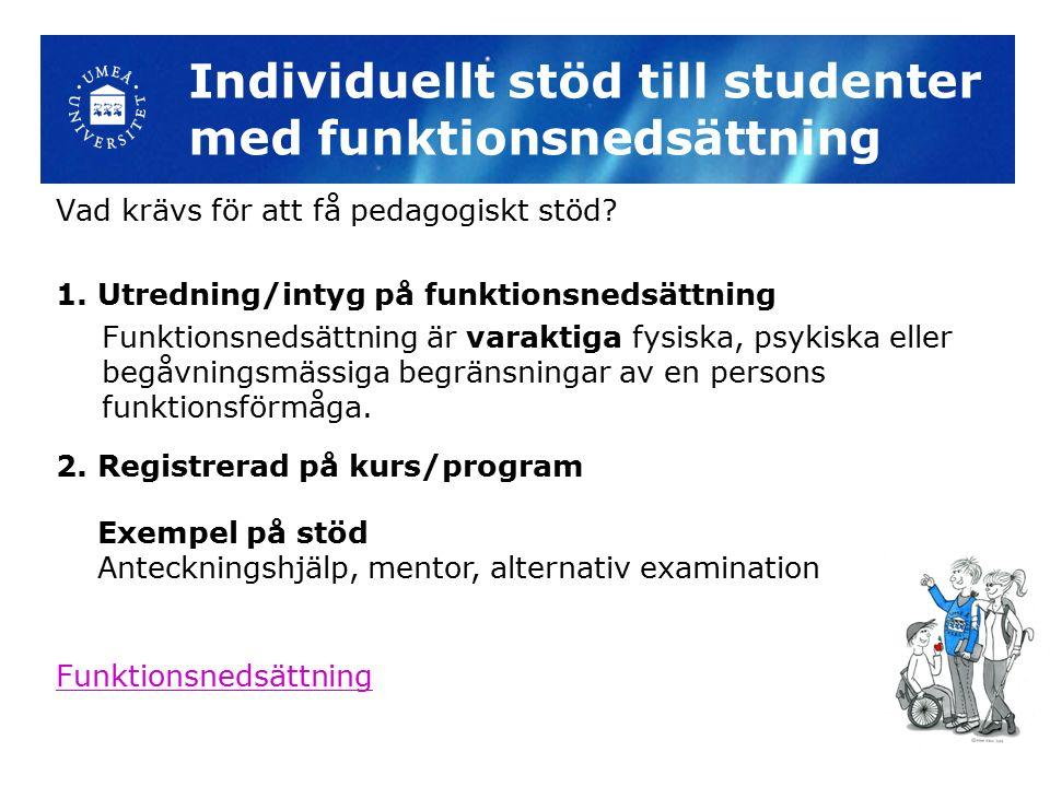 Individuellt stöd till studenter med funktionsnedsättning Vad krävs för att få pedagogiskt stöd.