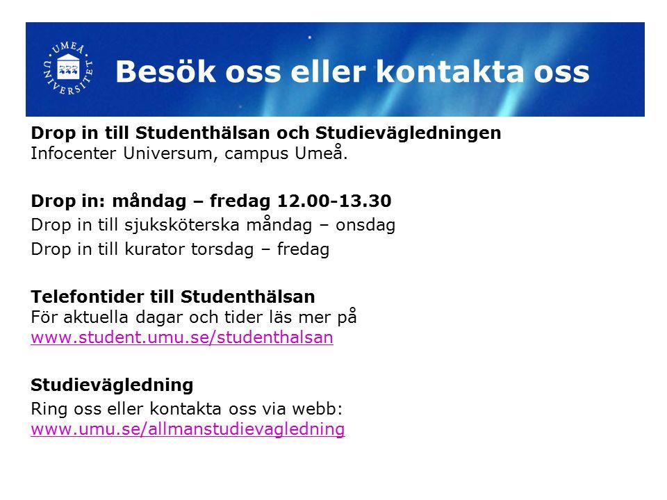 Besök oss eller kontakta oss Drop in till Studenthälsan och Studievägledningen Infocenter Universum, campus Umeå.
