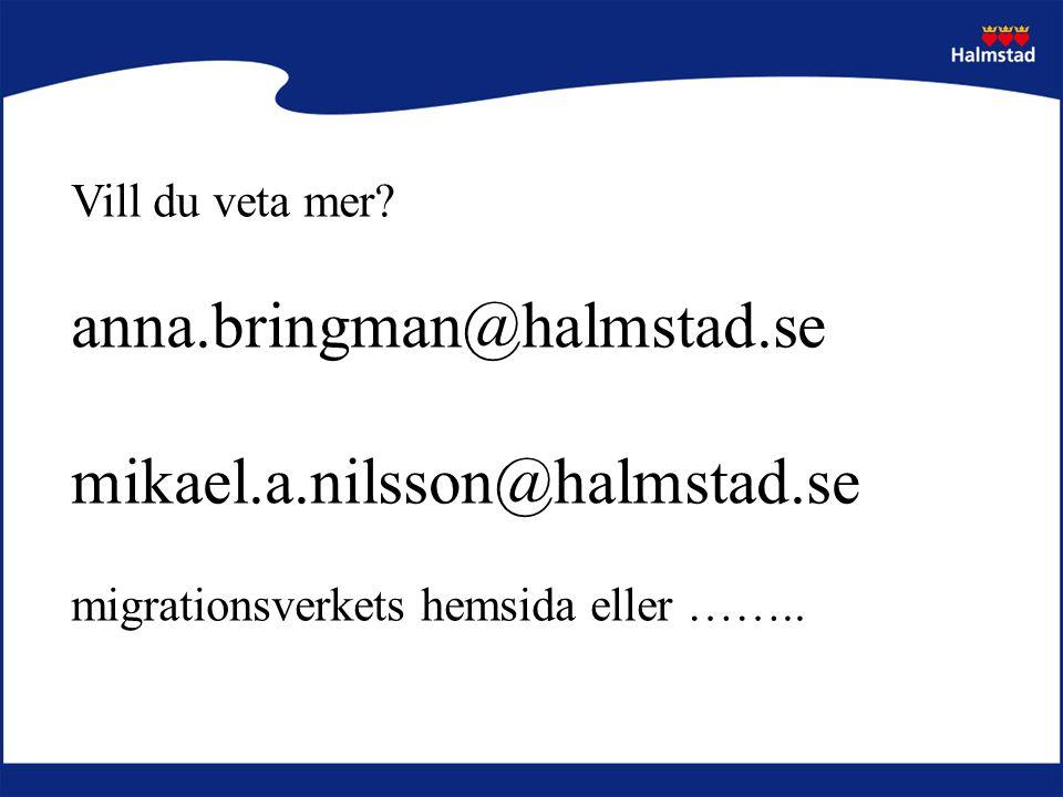 Vill du veta mer? anna.bringman@halmstad.se mikael.a.nilsson@halmstad.se migrationsverkets hemsida eller ……..