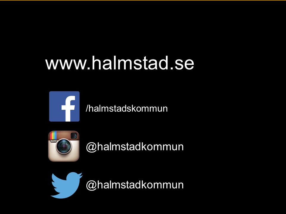 www.halmstad.se /halmstadskommun @halmstadkommun