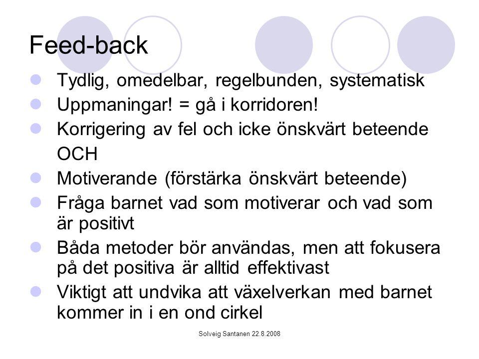 Solveig Santanen 22.8.2008 Feed-back Tydlig, omedelbar, regelbunden, systematisk Uppmaningar.