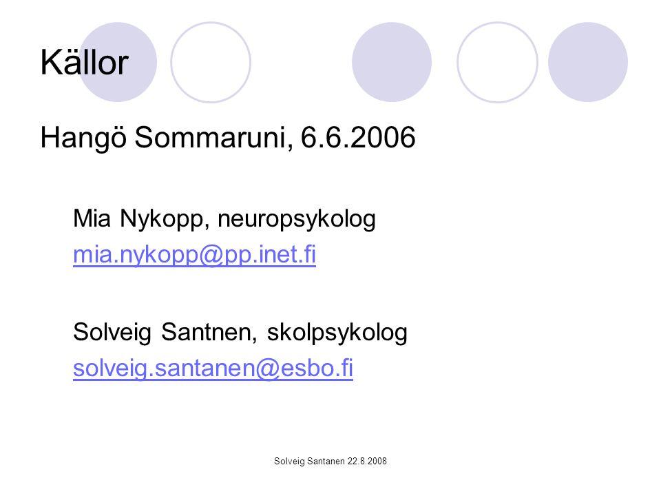 Solveig Santanen 22.8.2008 Källor Hangö Sommaruni, 6.6.2006 Mia Nykopp, neuropsykolog mia.nykopp@pp.inet.fi Solveig Santnen, skolpsykolog solveig.sant