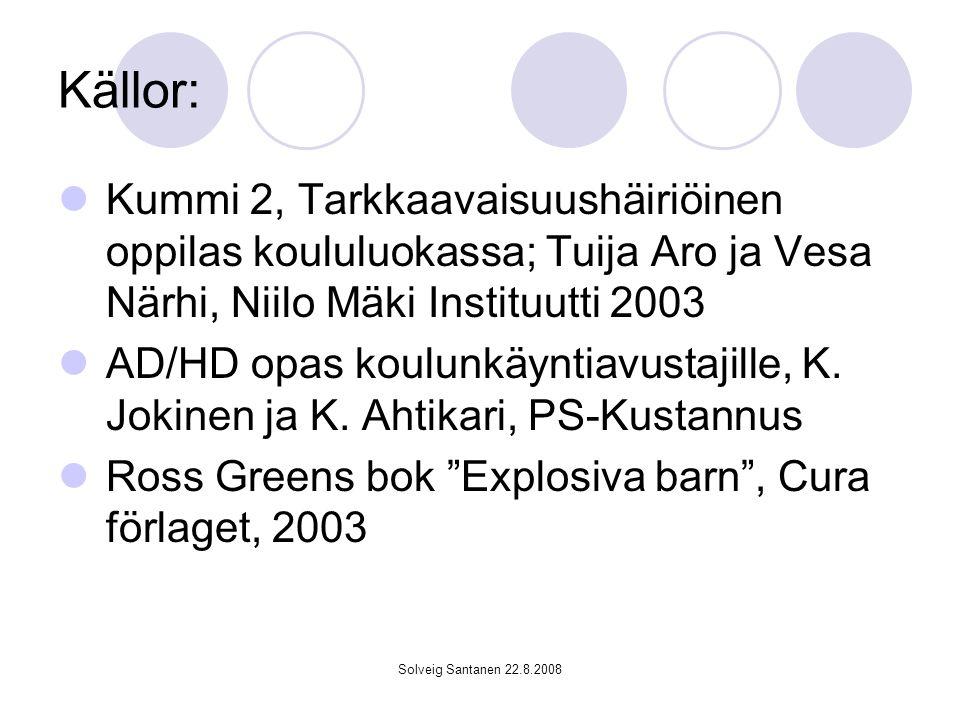 Solveig Santanen 22.8.2008 Neuropsykiatriska svårigheter AD/HD Autism spectrum, Asperger Tourette OCD (tvångstankar) ODD (trotssyndrom) Beteendestörning (utmanande beteende)
