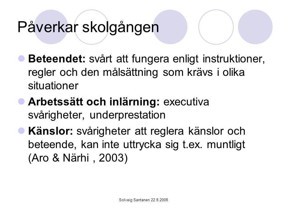 Solveig Santanen 22.8.2008 Påverkar skolgången Beteendet: svårt att fungera enligt instruktioner, regler och den målsättning som krävs i olika situati