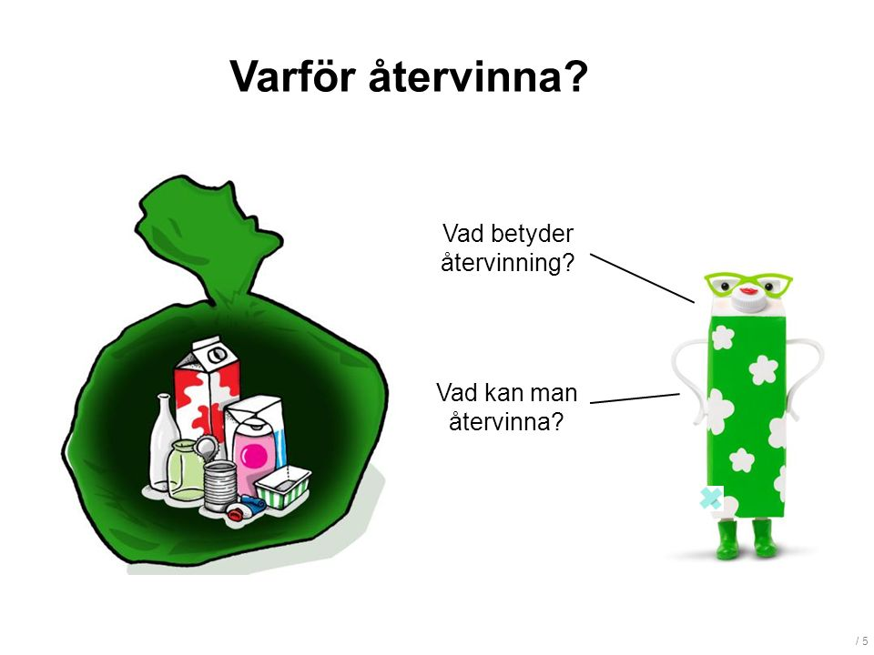 / 5 Varför återvinna? Vad kan man återvinna? Vad betyder återvinning?