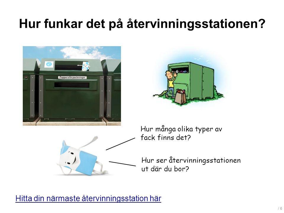/ 6 Hitta din närmaste återvinningsstation här Hur funkar det på återvinningsstationen.