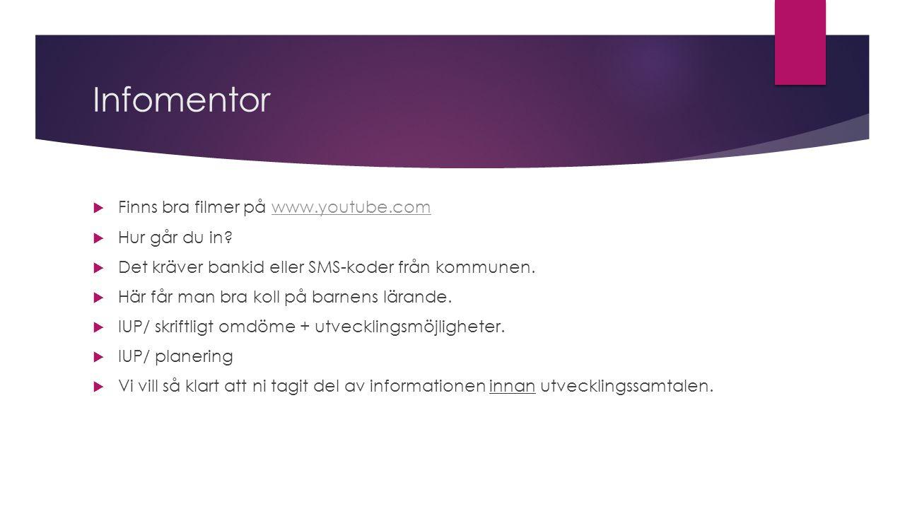 Infomentor  Finns bra filmer på www.youtube.comwww.youtube.com  Hur går du in.