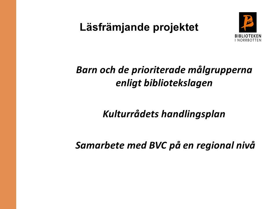 Barn och de prioriterade målgrupperna enligt bibliotekslagen Kulturrådets handlingsplan Samarbete med BVC på en regional nivå Läsfrämjande projektet