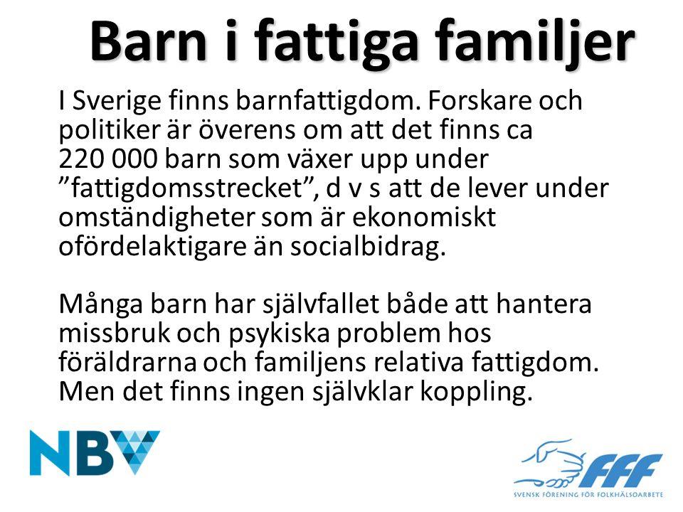 """Barn i fattiga familjer I Sverige finns barnfattigdom. Forskare och politiker är överens om att det finns ca 220 000 barn som växer upp under """"fattigd"""