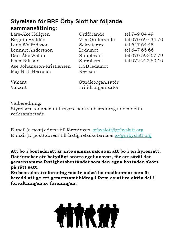 Styrelsen för BRF Örby Slott har följande sammansättning: Lars-Åke HellgrenOrdförandetel 749 04 49 Birgitta Halldén Vice Ordförandetel 070 697 34 70 L