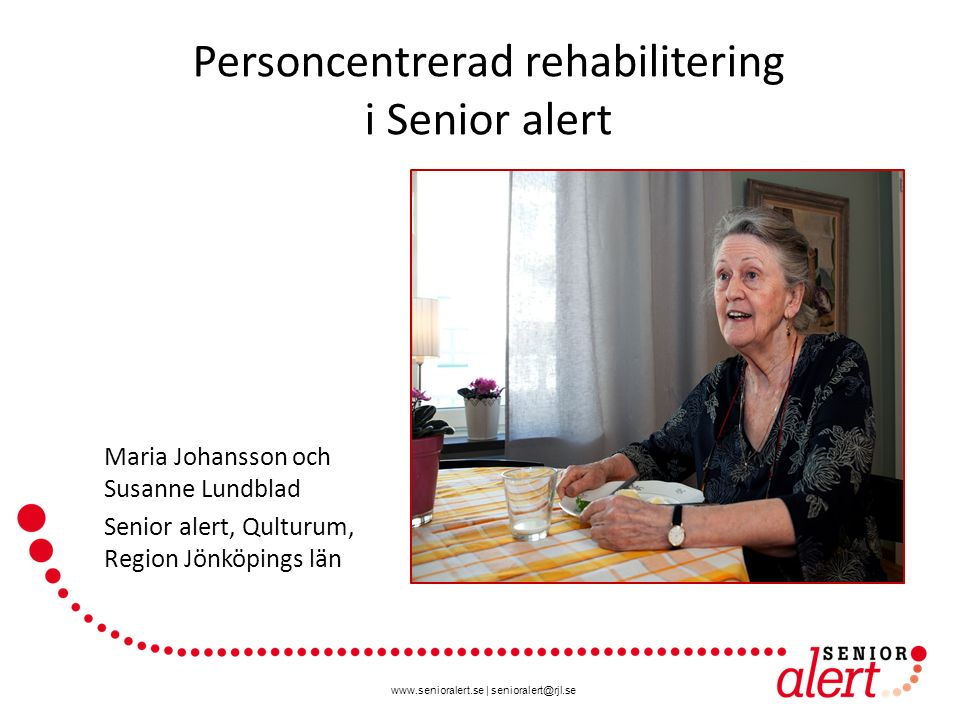 www.senioralert.se | senioralert@rjl.se Personcentrerad rehabilitering i Senior alert Maria Johansson och Susanne Lundblad Senior alert, Qulturum, Reg