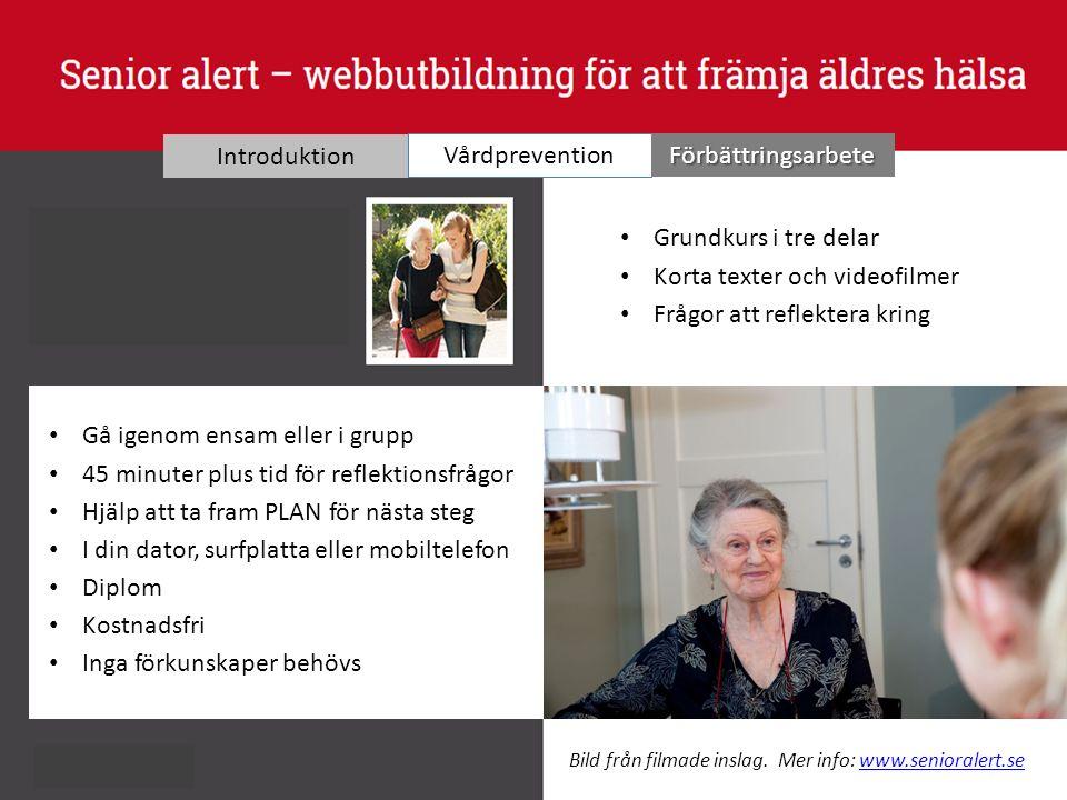 www.senioralert.se | senioralert@rjl.se Introduktion Vårdprevention Förbättringsarbete Grundkurs i tre delar Korta texter och videofilmer Frågor att r