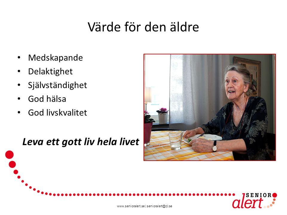 www.senioralert.se | senioralert@rjl.se Värde för den äldre Medskapande Delaktighet Självständighet God hälsa God livskvalitet Leva ett gott liv hela