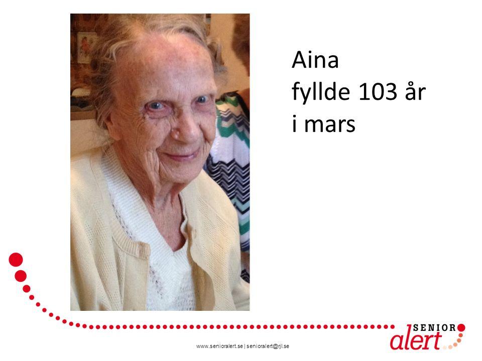 www.senioralert.se | senioralert@rjl.se Aina fyllde 103 år i mars