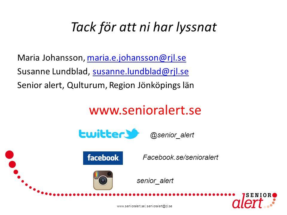 www.senioralert.se | senioralert@rjl.se Tack för att ni har lyssnat Maria Johansson, maria.e.johansson@rjl.semaria.e.johansson@rjl.se Susanne Lundblad