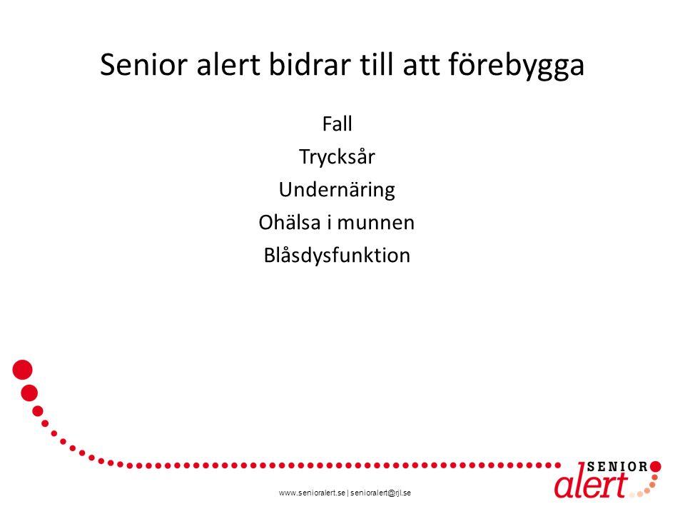 www.senioralert.se | senioralert@rjl.se Senior alert bidrar till att förebygga Fall Trycksår Undernäring Ohälsa i munnen Blåsdysfunktion
