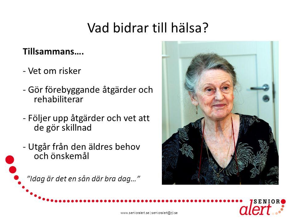 www.senioralert.se | senioralert@rjl.se Vad bidrar till hälsa? Tillsammans…. - Vet om risker - Gör förebyggande åtgärder och rehabiliterar - Följer up