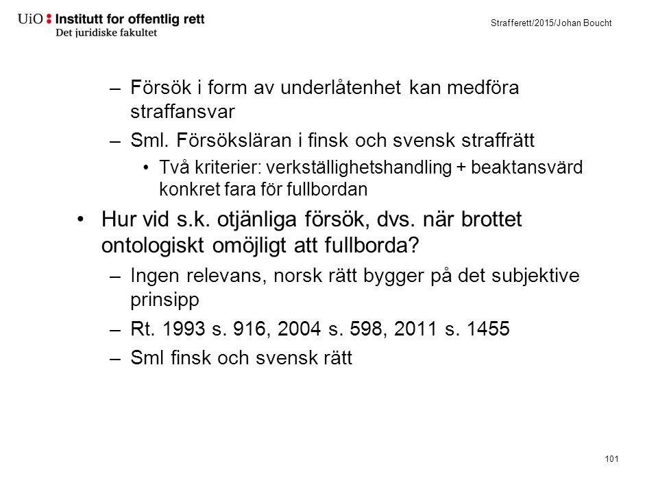 Strafferett/2015/Johan Boucht –Försök i form av underlåtenhet kan medföra straffansvar –Sml. Försöksläran i finsk och svensk straffrätt Två kriterier: