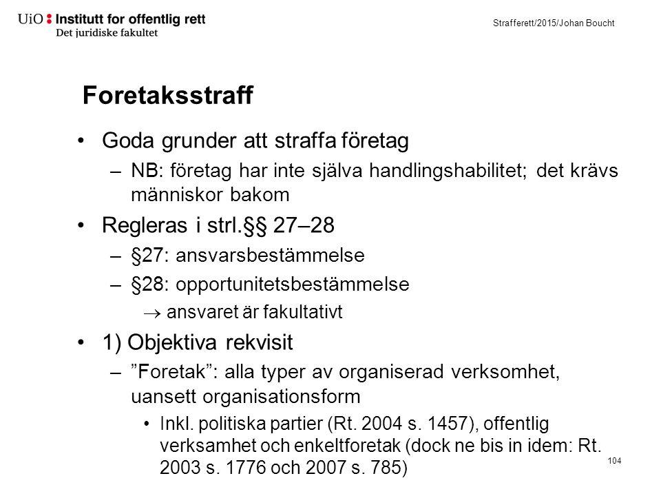 Strafferett/2015/Johan Boucht Foretaksstraff Goda grunder att straffa företag –NB: företag har inte själva handlingshabilitet; det krävs människor bak