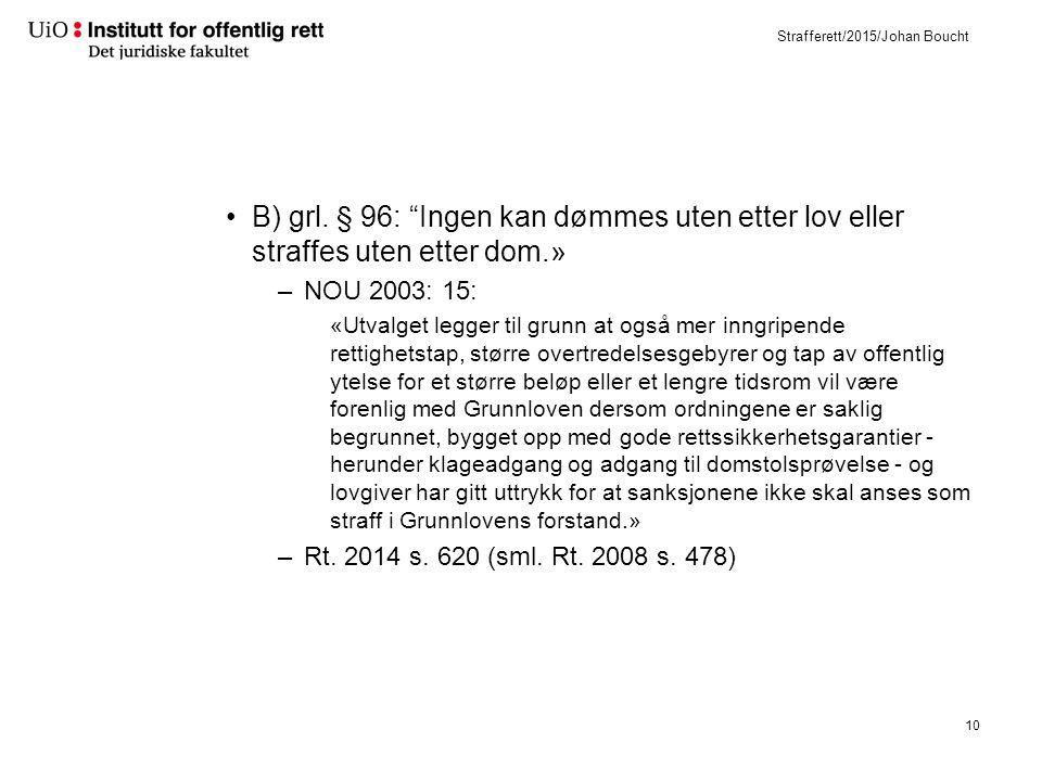 """Strafferett/2015/Johan Boucht B) grl. § 96: """"Ingen kan dømmes uten etter lov eller straffes uten etter dom.» –NOU 2003: 15: «Utvalget legger til grunn"""
