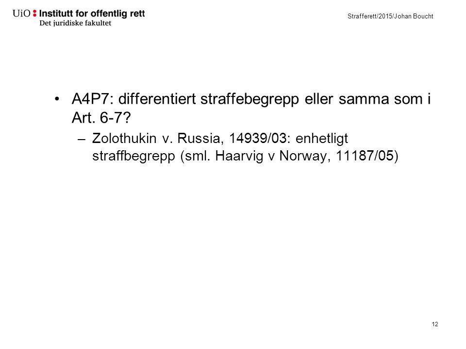 Strafferett/2015/Johan Boucht A4P7: differentiert straffebegrepp eller samma som i Art. 6-7? –Zolothukin v. Russia, 14939/03: enhetligt straffbegrepp