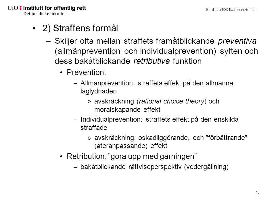 Strafferett/2015/Johan Boucht 2) Straffens formål –Skiljer ofta mellan straffets framåtblickande preventiva (allmänprevention och individualprevention