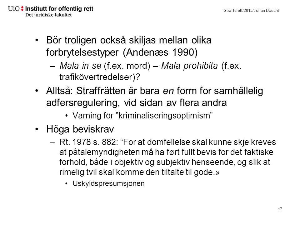 Strafferett/2015/Johan Boucht Bör troligen också skiljas mellan olika forbrytelsestyper (Andenæs 1990) –Mala in se (f.ex. mord) – Mala prohibita (f.ex