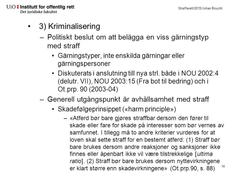 Strafferett/2015/Johan Boucht 3) Kriminalisering –Politiskt beslut om att belägga en viss gärningstyp med straff Gärningstyper, inte enskilda gärninga