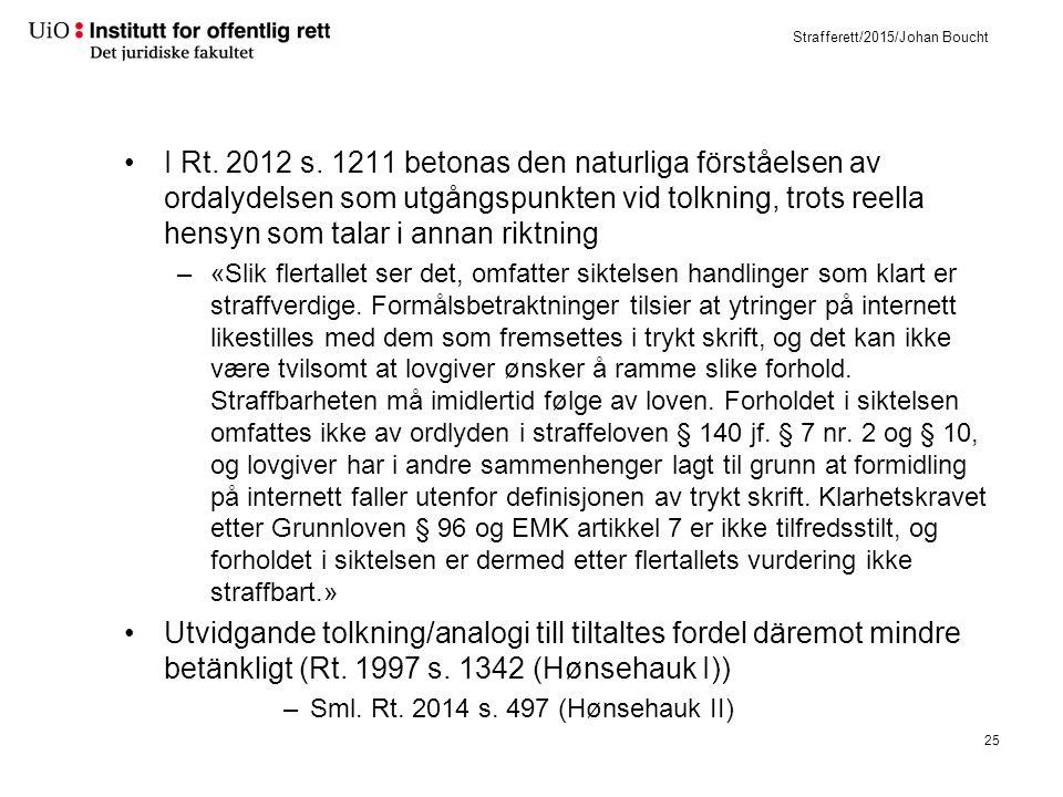 Strafferett/2015/Johan Boucht I Rt. 2012 s. 1211 betonas den naturliga förståelsen av ordalydelsen som utgångspunkten vid tolkning, trots reella hensy