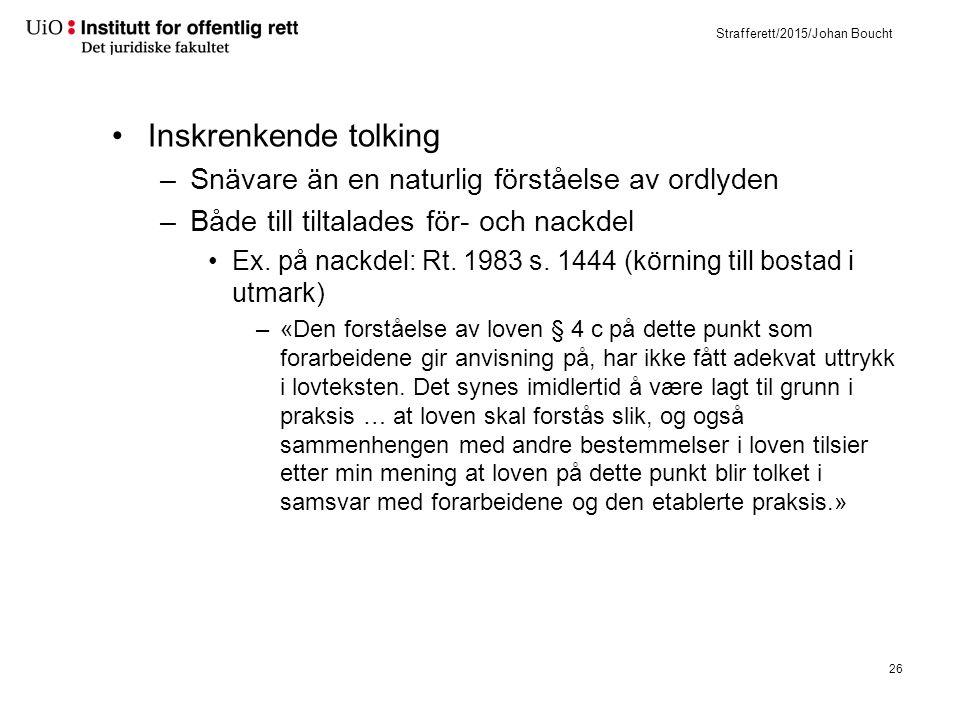 Strafferett/2015/Johan Boucht Inskrenkende tolking –Snävare än en naturlig förståelse av ordlyden –Både till tiltalades för- och nackdel Ex. på nackde