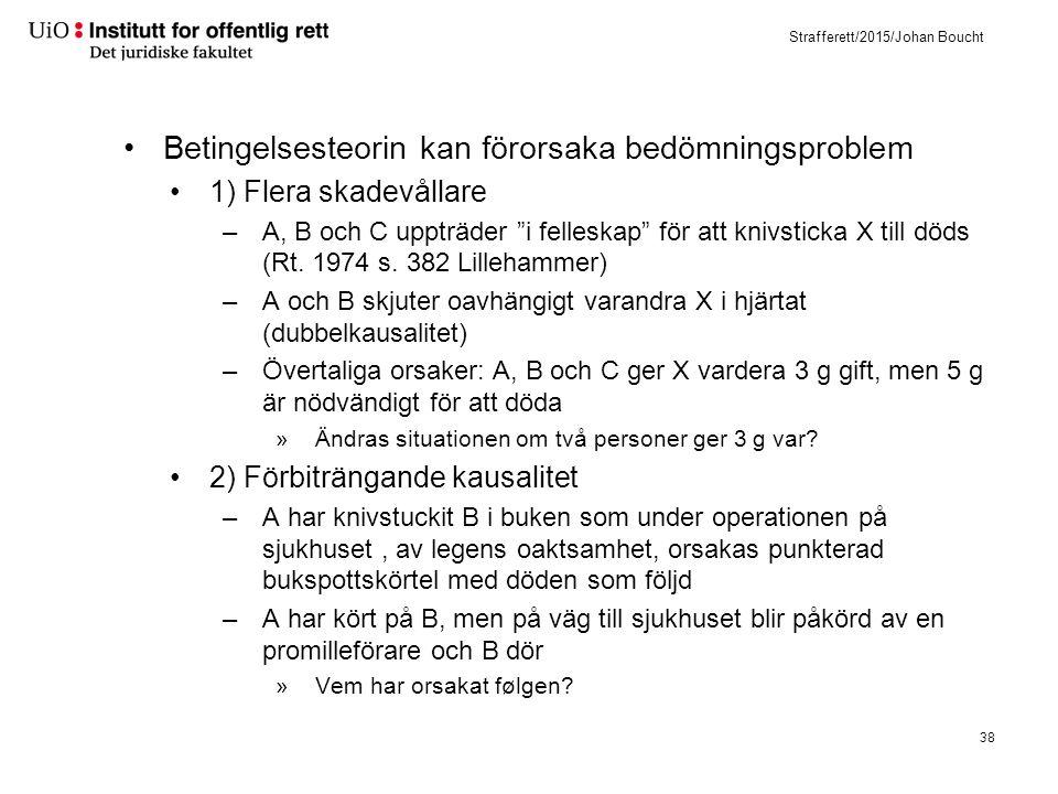 """Strafferett/2015/Johan Boucht Betingelsesteorin kan förorsaka bedömningsproblem 1) Flera skadevållare –A, B och C uppträder """"i felleskap"""" för att kniv"""