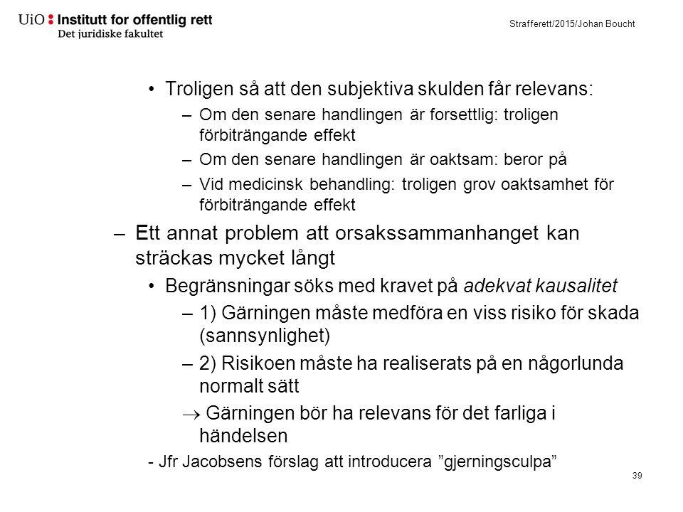 Strafferett/2015/Johan Boucht Troligen så att den subjektiva skulden får relevans: –Om den senare handlingen är forsettlig: troligen förbiträngande ef