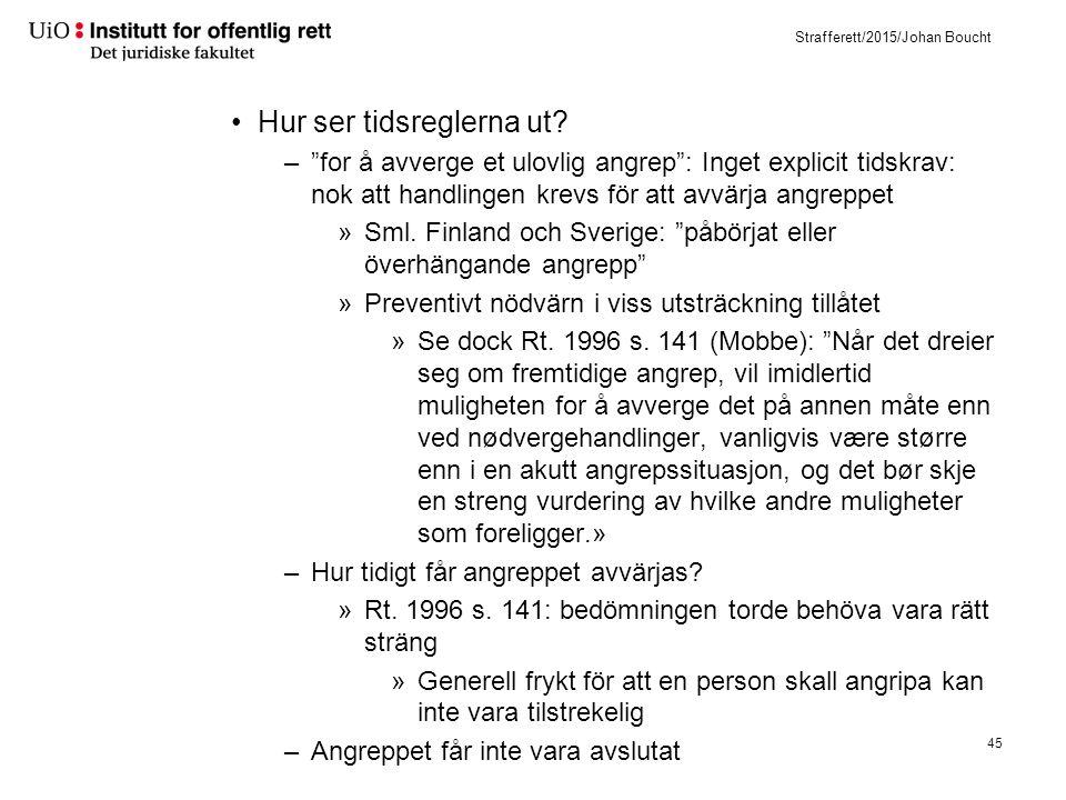 """Strafferett/2015/Johan Boucht Hur ser tidsreglerna ut? –""""for å avverge et ulovlig angrep"""": Inget explicit tidskrav: nok att handlingen krevs för att a"""