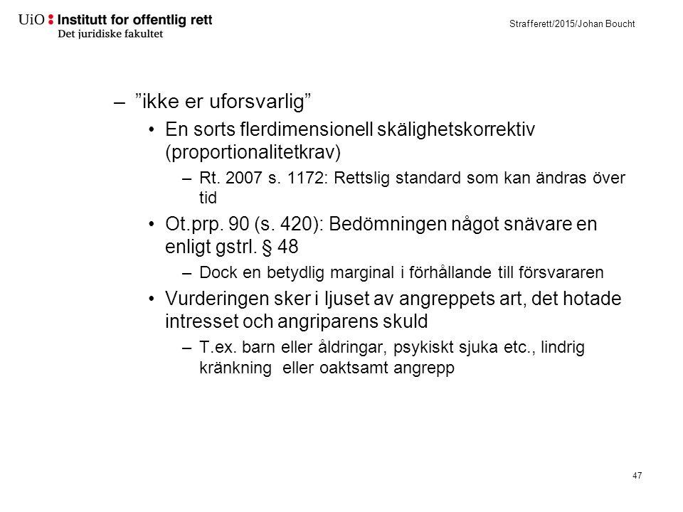 "Strafferett/2015/Johan Boucht –""ikke er uforsvarlig"" En sorts flerdimensionell skälighetskorrektiv (proportionalitetkrav) –Rt. 2007 s. 1172: Rettslig"