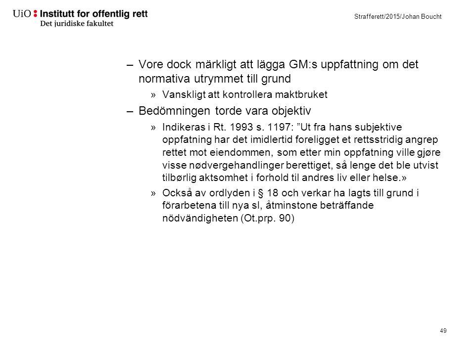 Strafferett/2015/Johan Boucht –Vore dock märkligt att lägga GM:s uppfattning om det normativa utrymmet till grund »Vanskligt att kontrollera maktbruke