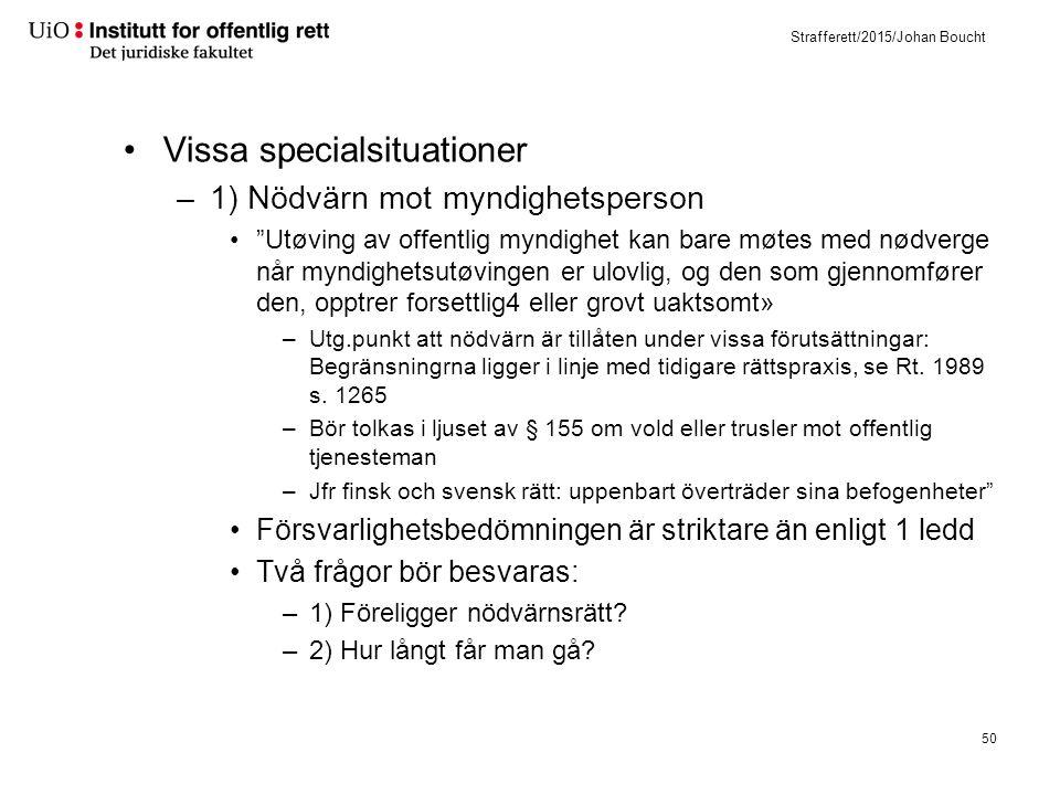 """Strafferett/2015/Johan Boucht Vissa specialsituationer –1) Nödvärn mot myndighetsperson """"Utøving av offentlig myndighet kan bare møtes med nødverge nå"""