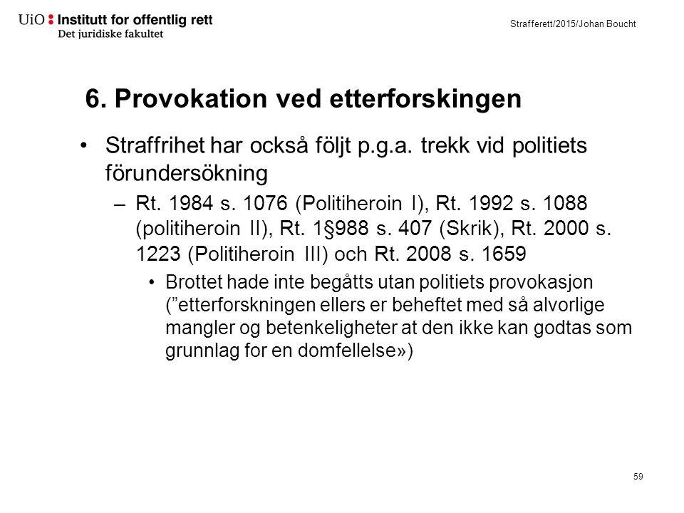 Strafferett/2015/Johan Boucht 6. Provokation ved etterforskingen Straffrihet har också följt p.g.a. trekk vid politiets förundersökning –Rt. 1984 s. 1