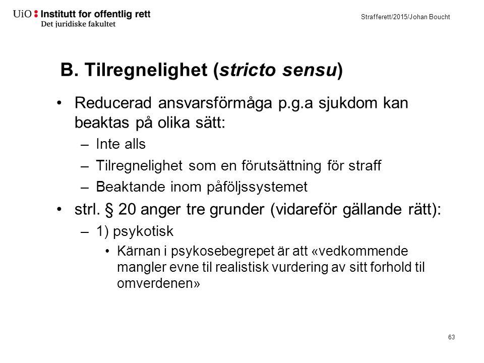 Strafferett/2015/Johan Boucht B. Tilregnelighet (stricto sensu) Reducerad ansvarsförmåga p.g.a sjukdom kan beaktas på olika sätt: –Inte alls –Tilregne