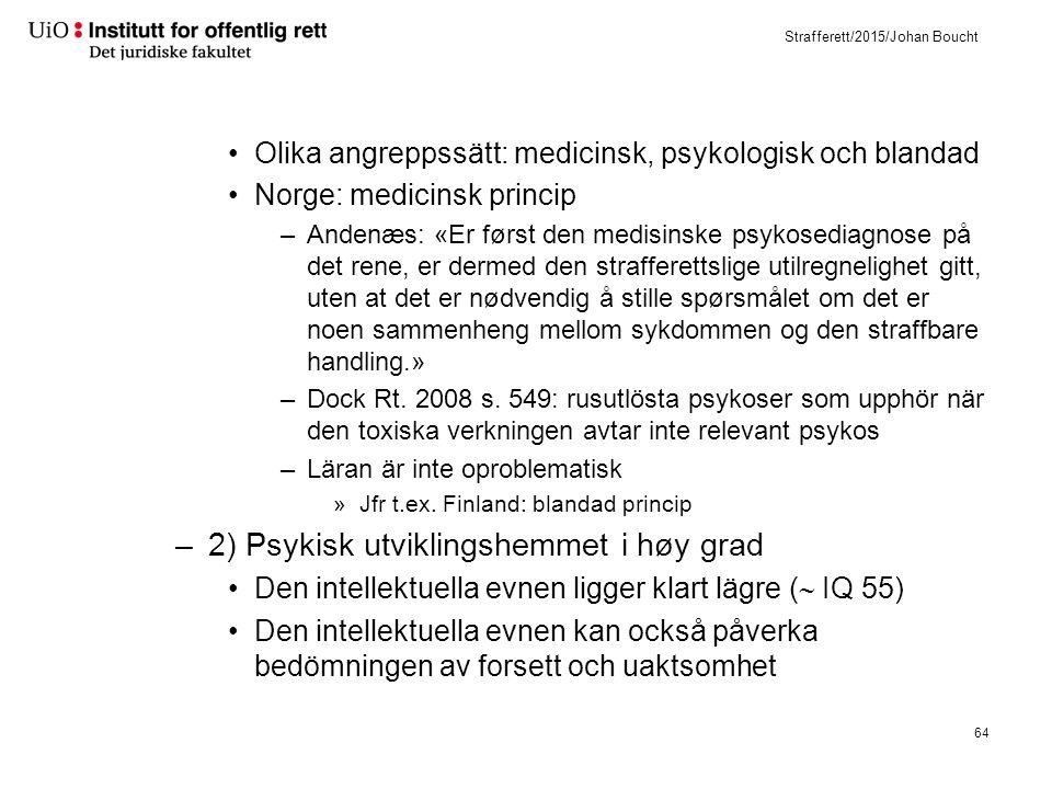 Strafferett/2015/Johan Boucht Olika angreppssätt: medicinsk, psykologisk och blandad Norge: medicinsk princip –Andenæs: «Er først den medisinske psyko