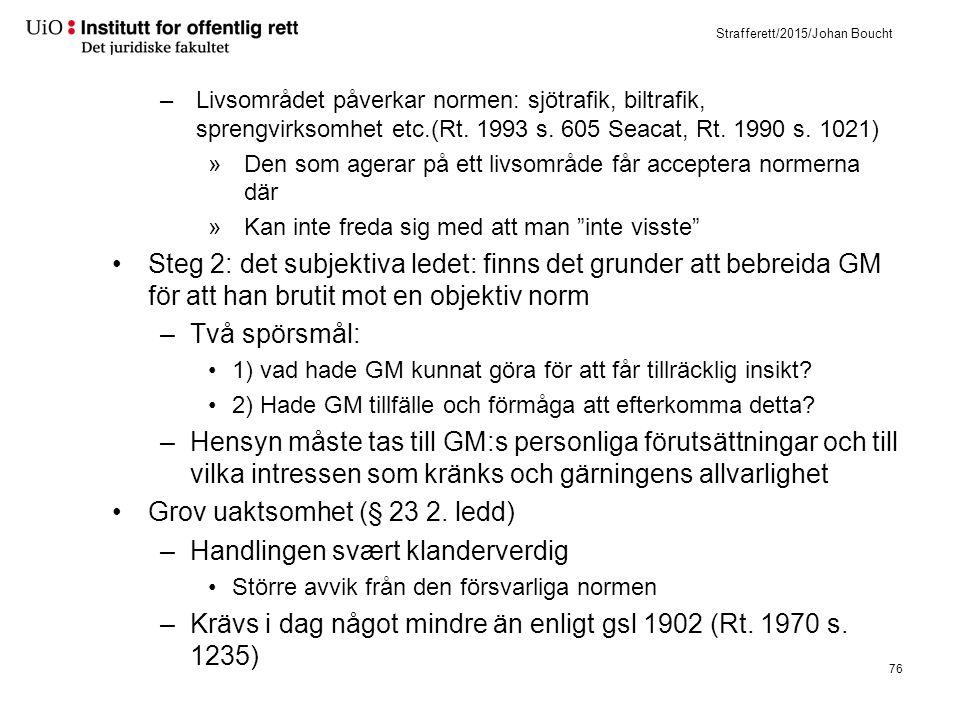 Strafferett/2015/Johan Boucht –Livsområdet påverkar normen: sjötrafik, biltrafik, sprengvirksomhet etc.(Rt. 1993 s. 605 Seacat, Rt. 1990 s. 1021) »Den