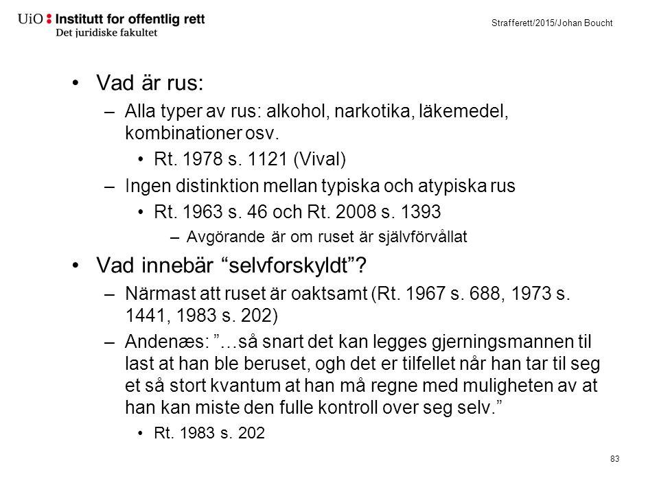 Strafferett/2015/Johan Boucht Vad är rus: –Alla typer av rus: alkohol, narkotika, läkemedel, kombinationer osv. Rt. 1978 s. 1121 (Vival) –Ingen distin