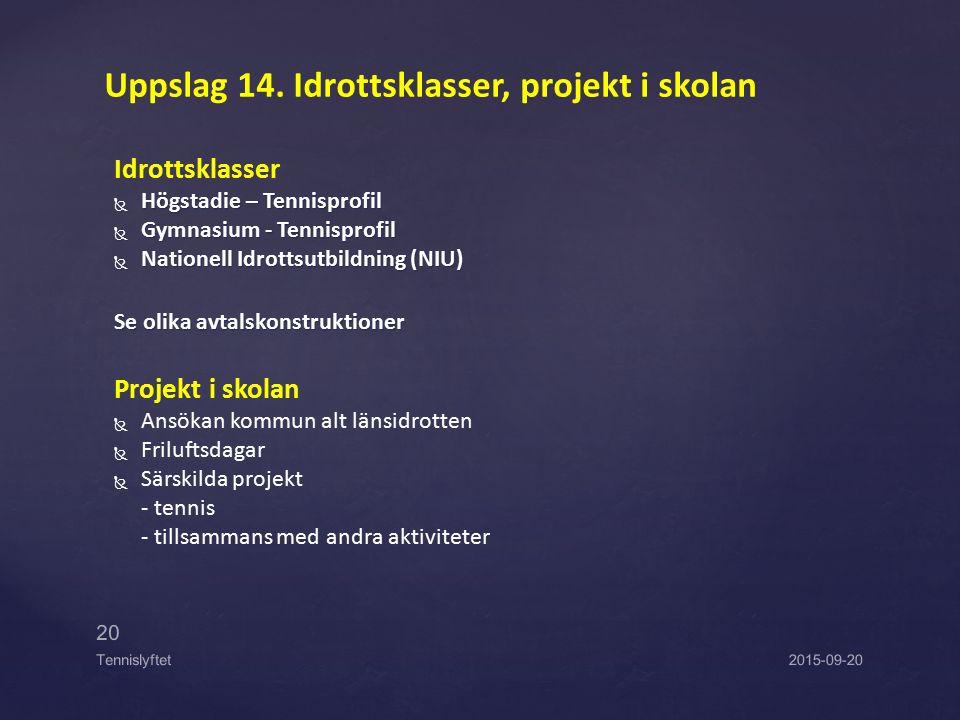 Uppslag 14. Idrottsklasser, projekt i skolan Idrottsklasser  Högstadie – Tennisprofil  Gymnasium - Tennisprofil  Nationell Idrottsutbildning (NIU)