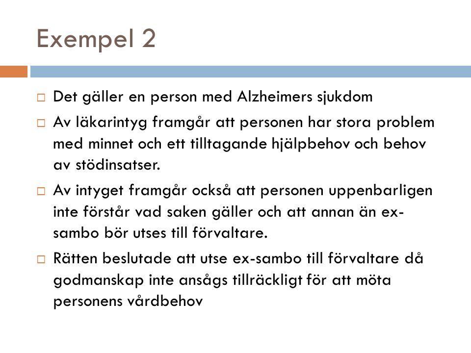 Exempel 2  Det gäller en person med Alzheimers sjukdom  Av läkarintyg framgår att personen har stora problem med minnet och ett tilltagande hjälpbeh