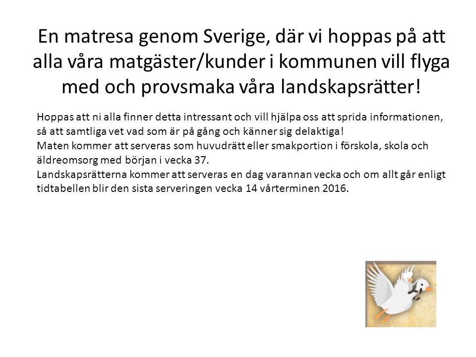 En matresa genom Sverige, där vi hoppas på att alla våra matgäster/kunder i kommunen vill flyga med och provsmaka våra landskapsrätter.