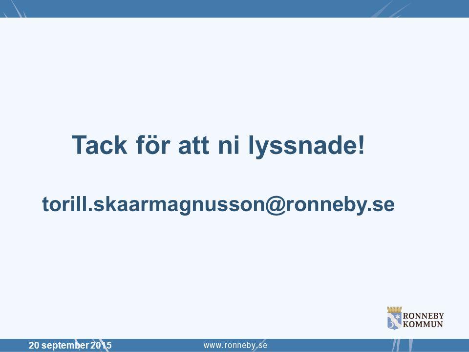 Tack för att ni lyssnade! torill.skaarmagnusson@ronneby.se 20 september 2015