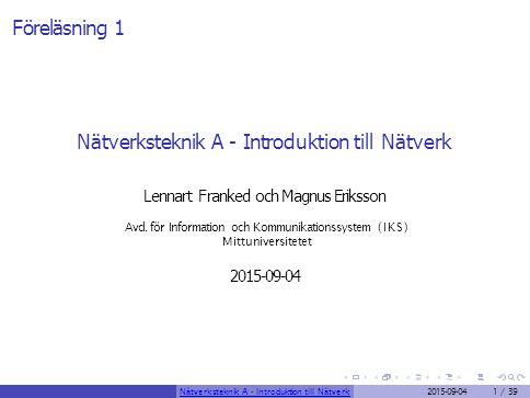 Föreläsning 1 Nätverksteknik A - Introduktion till Nätverk Lennart Franked och Magnus Eriksson Avd. för Information och Kommunikationssystem (IKS) Mit