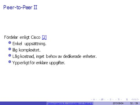 Peer-to-Peer II Fördelar enligt Cisco [2] Enkel uppsättning. låg komplexitet.[2] Låg kostnad, inget behov av dedikerade enheter. Ypperligt för enklare