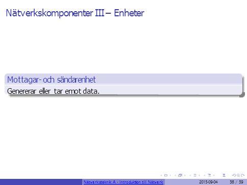 Nätverkskomponenter III – Enheter Mottagar- och sändarenhet Genererar eller tar emot data. Nätverksteknik A - Introduktion till Nätverk2015-09-0436 /